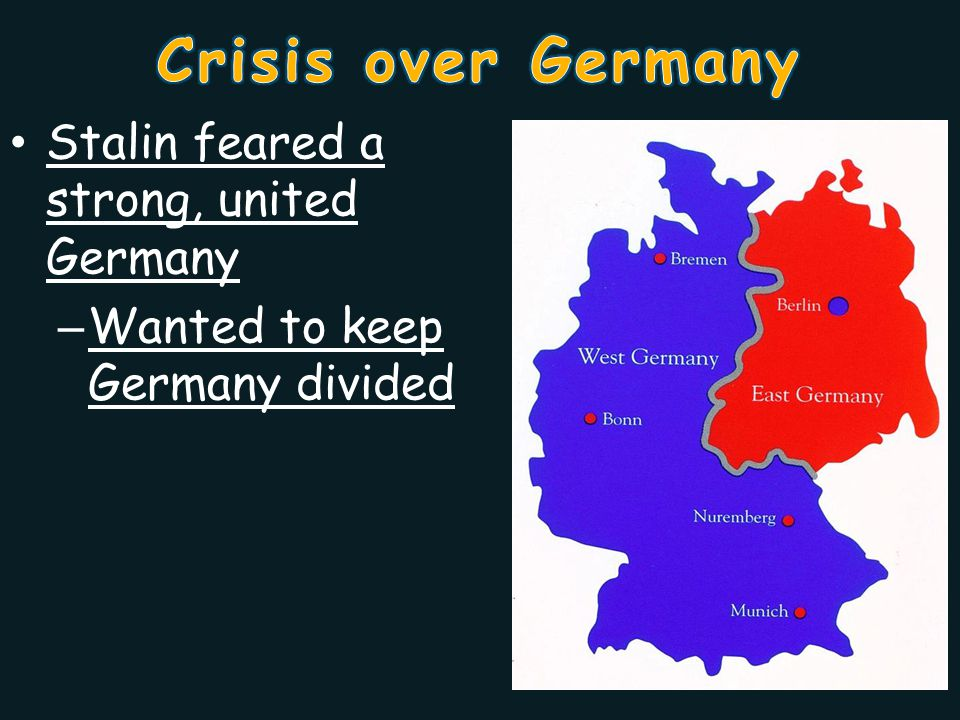 Crisis over Germany Stalin feared a strong, united Germany