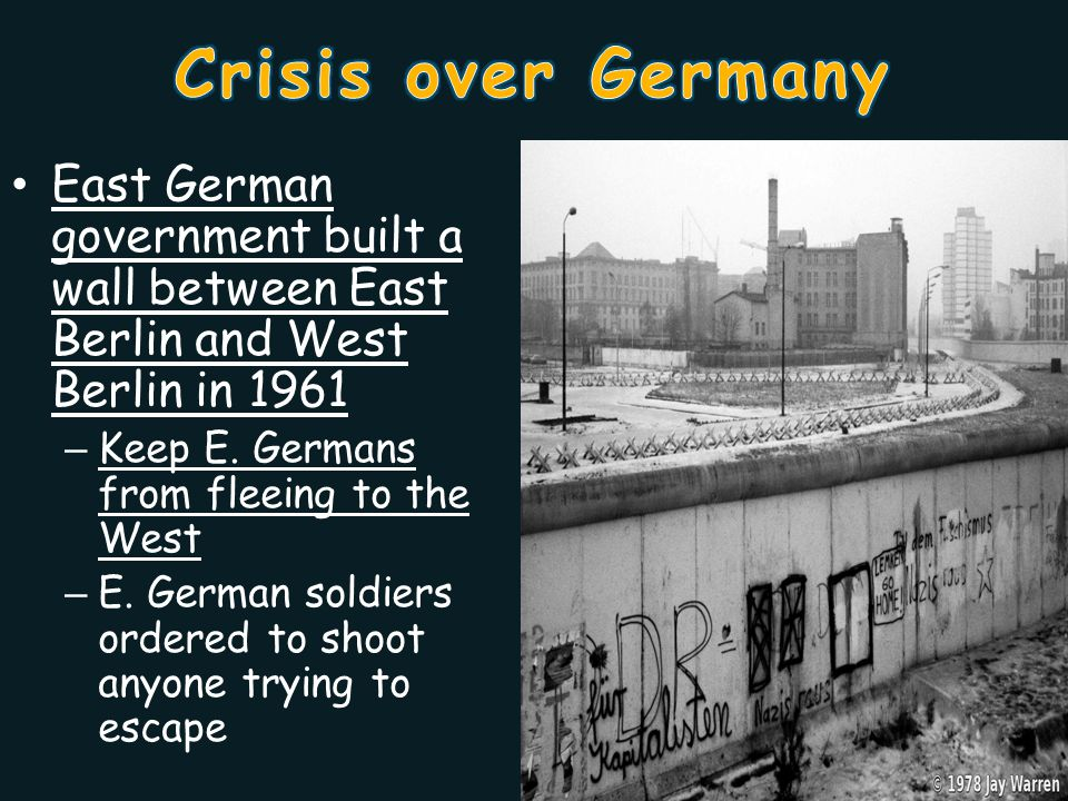 Crisis over Germany East German government built a wall between East Berlin and West Berlin in 1961.