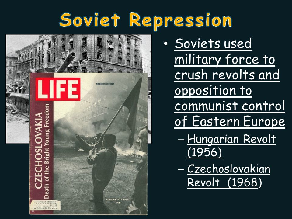 Soviet Repression Soviets used military force to crush revolts and opposition to communist control of Eastern Europe.