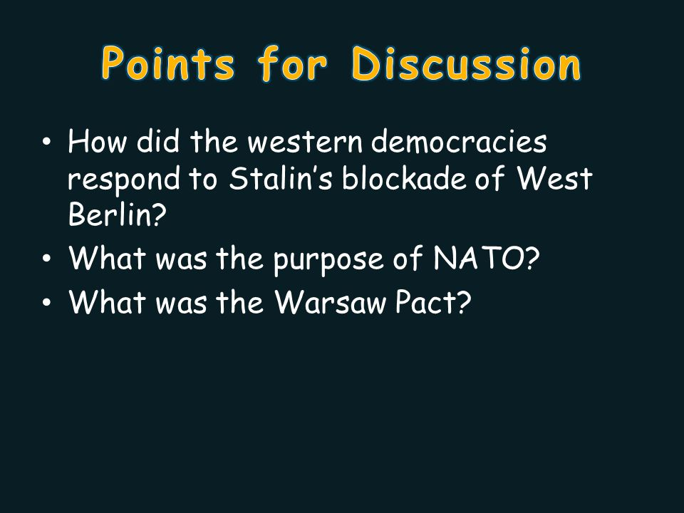 Points for Discussion How did the western democracies respond to Stalin's blockade of West Berlin What was the purpose of NATO