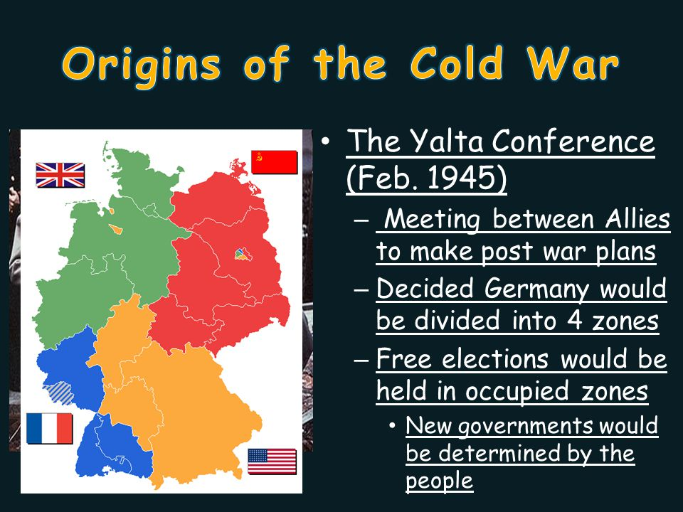 Origins of the Cold War The Yalta Conference (Feb. 1945)