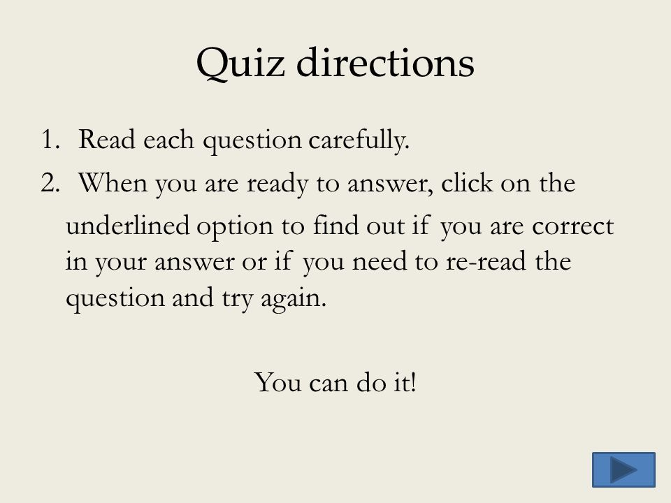 Quiz directions Read each question carefully.