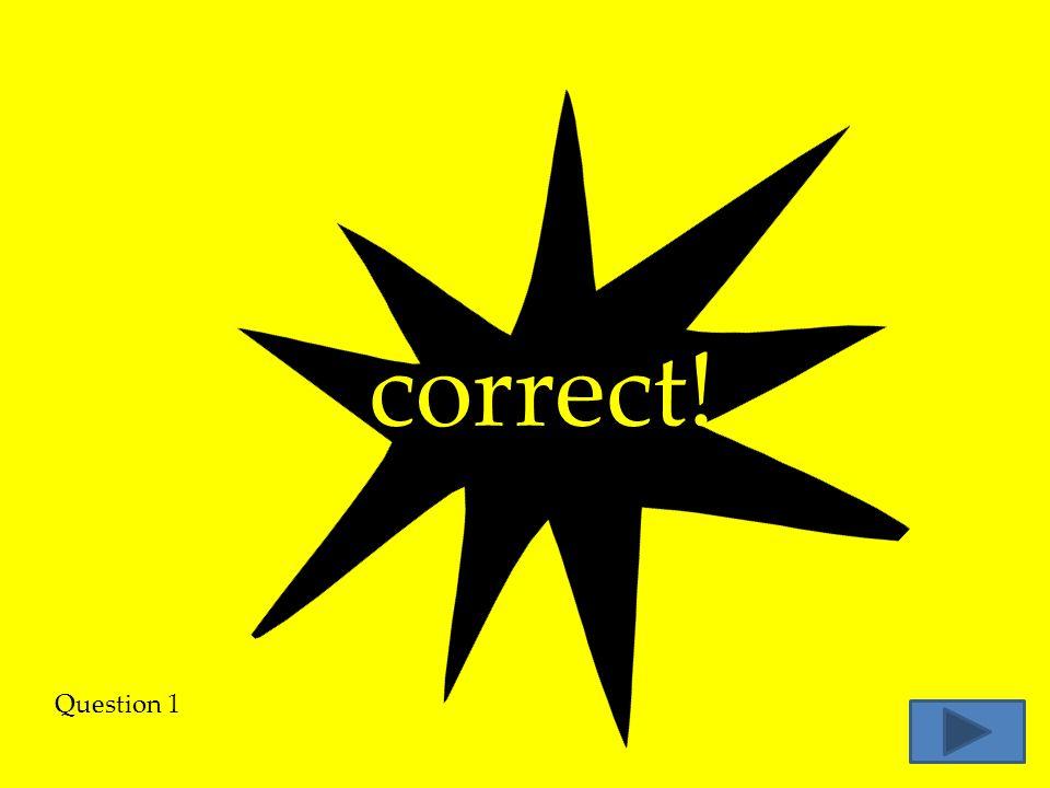 correct! Question 1