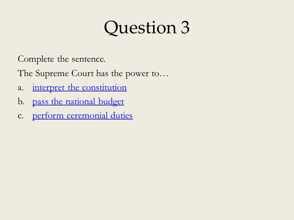 Question 3 Complete the sentence. The Supreme Court has the power to…