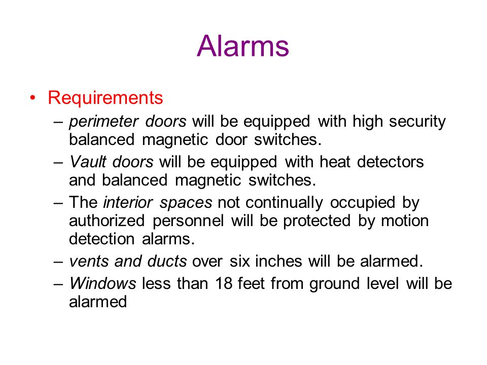 Alarms Requirements. perimeter doors will be equipped with high security balanced magnetic door switches.