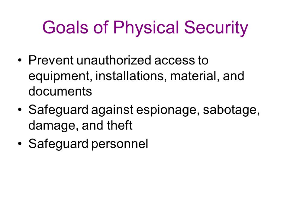 Goals of Physical Security