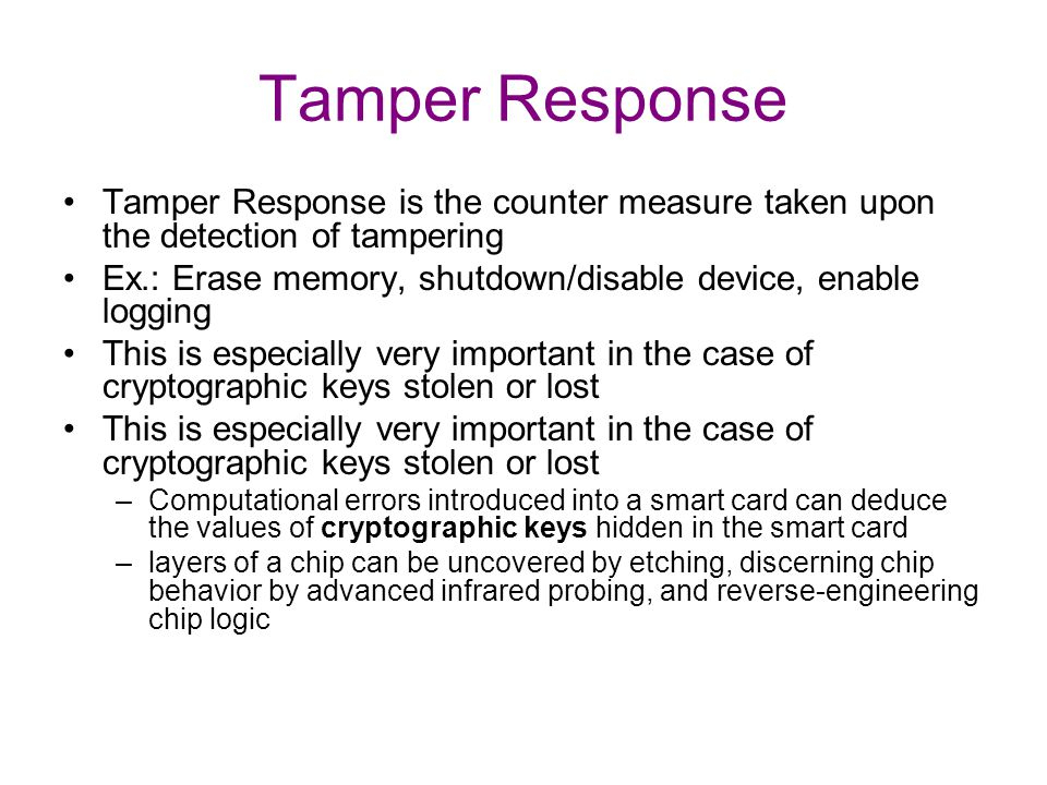 Tamper Response Tamper Response is the counter measure taken upon the detection of tampering.