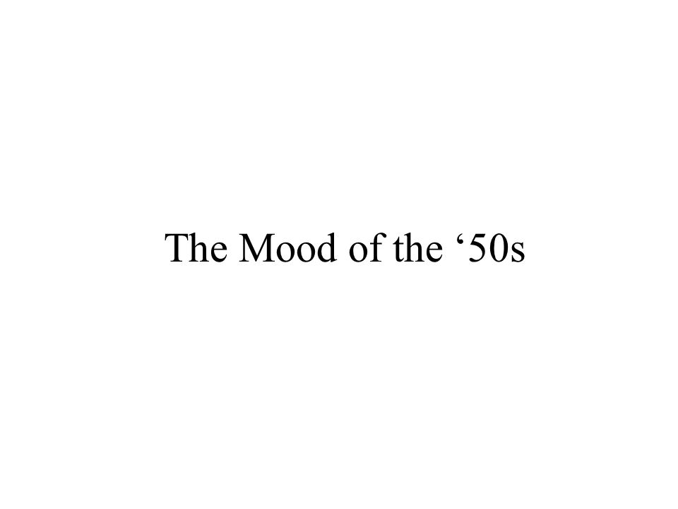 The Mood of the '50s