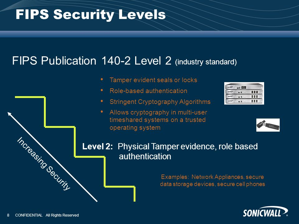 FIPS Security Levels FIPS Publication 140-2 Level 2 (industry standard) Tamper evident seals or locks.