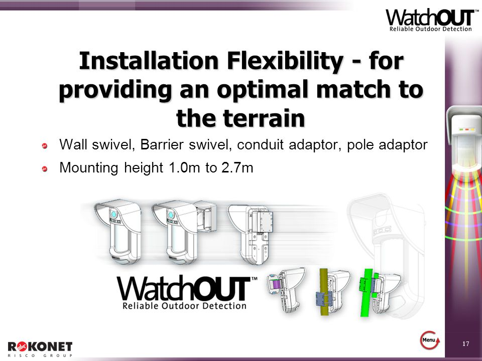 Installation Flexibility - for providing an optimal match to the terrain
