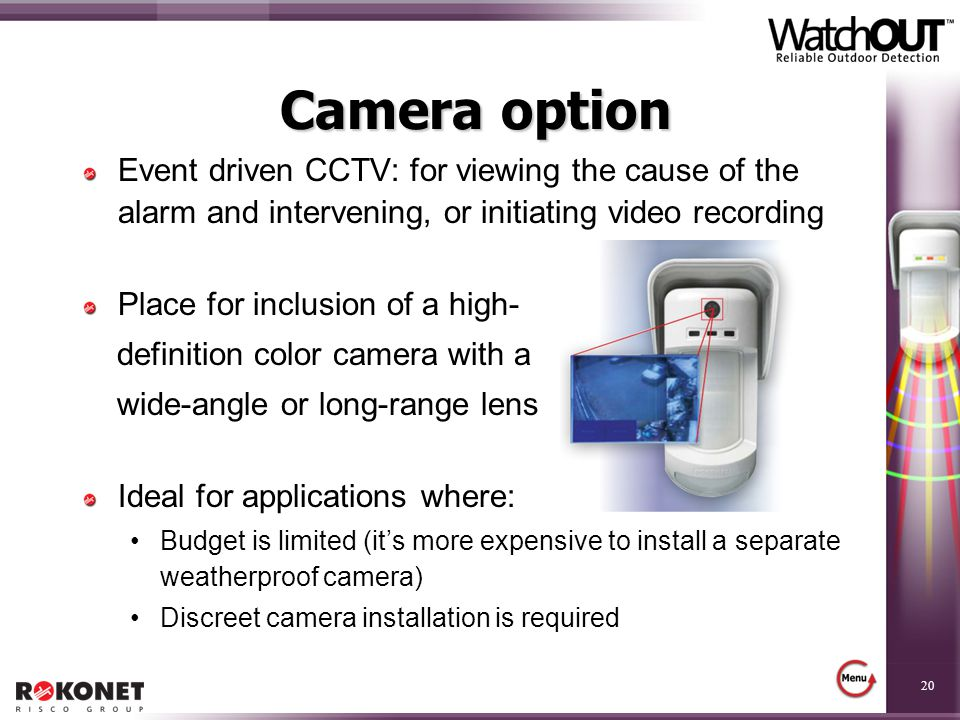 Camera option Event driven CCTV: for viewing the cause of the alarm and intervening, or initiating video recording.