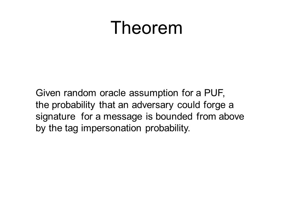 Theorem Given random oracle assumption for a PUF,