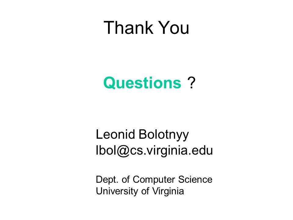 Thank You Questions Leonid Bolotnyy lbol@cs.virginia.edu