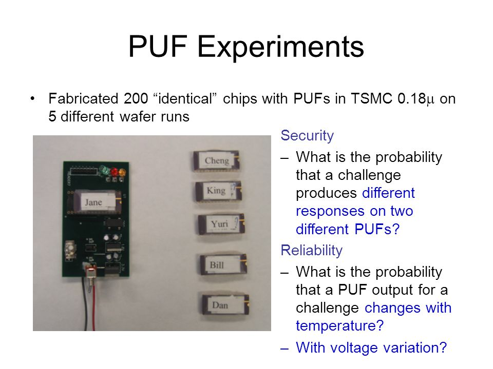 PUF Experiments Fabricated 200 identical chips with PUFs in TSMC 0.18m on 5 different wafer runs.