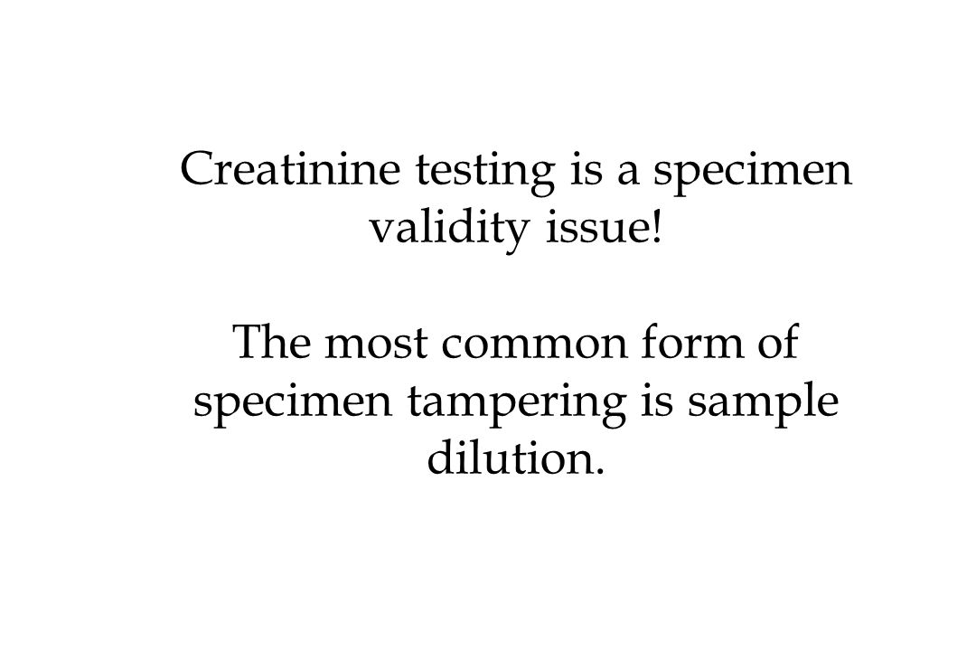 Creatinine testing is a specimen validity issue