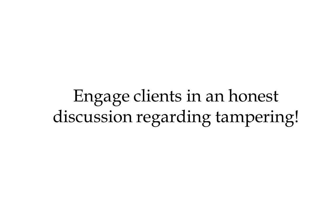 Engage clients in an honest discussion regarding tampering!