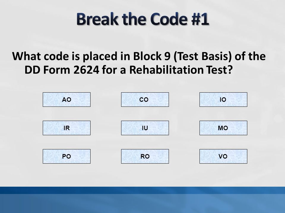 Break the Code #1 What code is placed in Block 9 (Test Basis) of the DD Form 2624 for a Rehabilitation Test