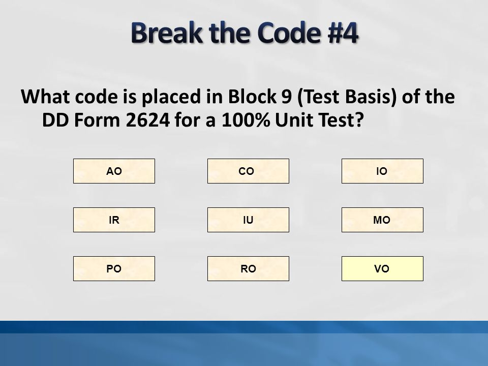 Break the Code #4 What code is placed in Block 9 (Test Basis) of the DD Form 2624 for a 100% Unit Test