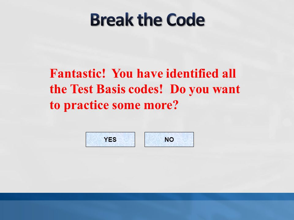 Break the Code Fantastic! You have identified all the Test Basis codes! Do you want to practice some more
