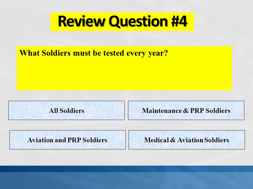 Review Question #4 What Soldiers must be tested every year