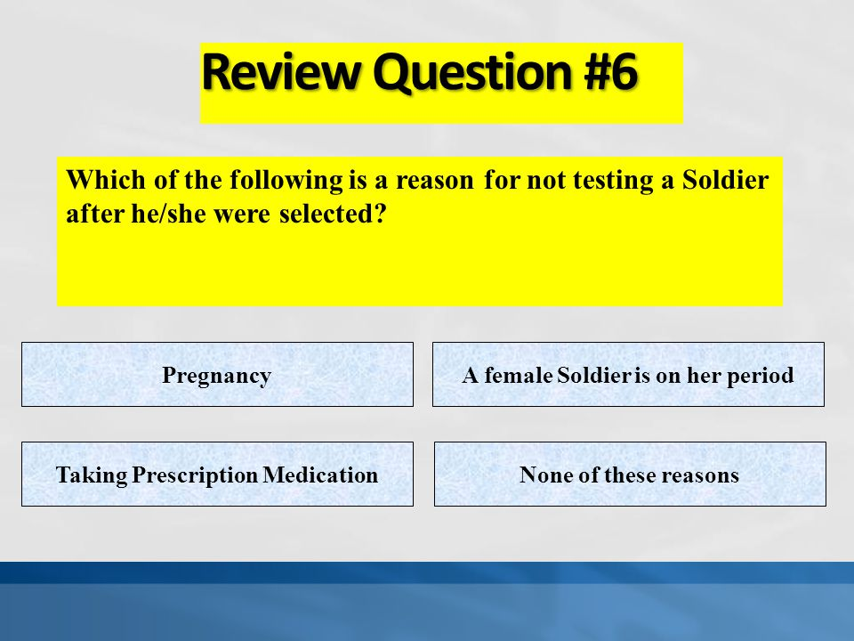 A female Soldier is on her period Taking Prescription Medication