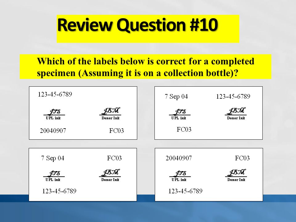 Review Question #10 Which of the labels below is correct for a completed specimen (Assuming it is on a collection bottle)