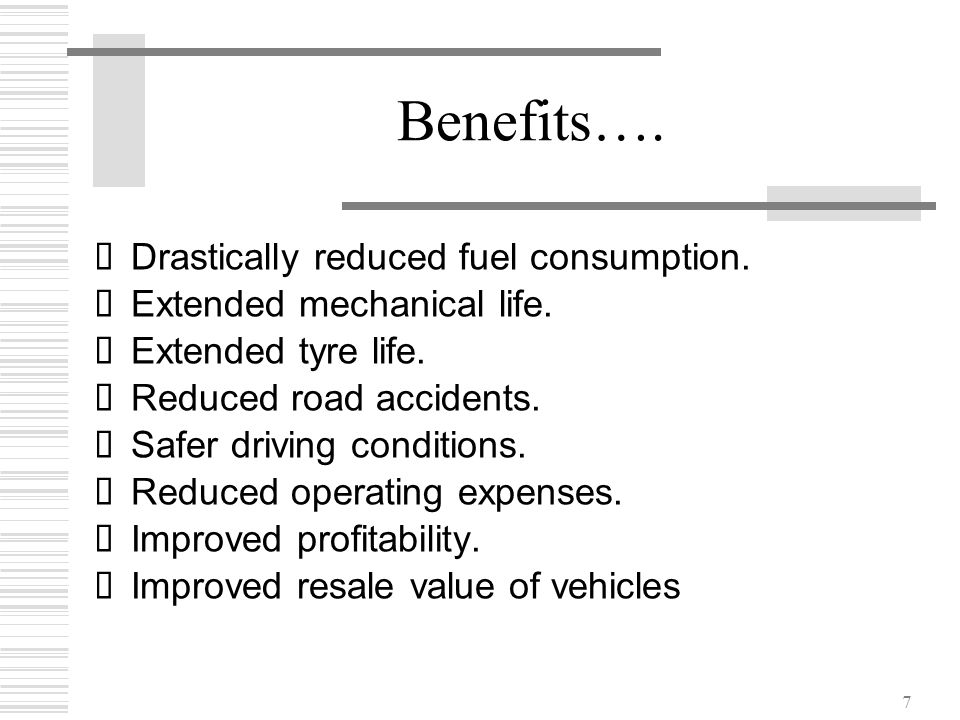 Benefits…. Drastically reduced fuel consumption.