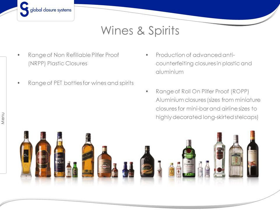 Wines & Spirits Range of Non Refillable Pilfer Proof (NRPP) Plastic Closures. Range of PET bottles for wines and spirits.