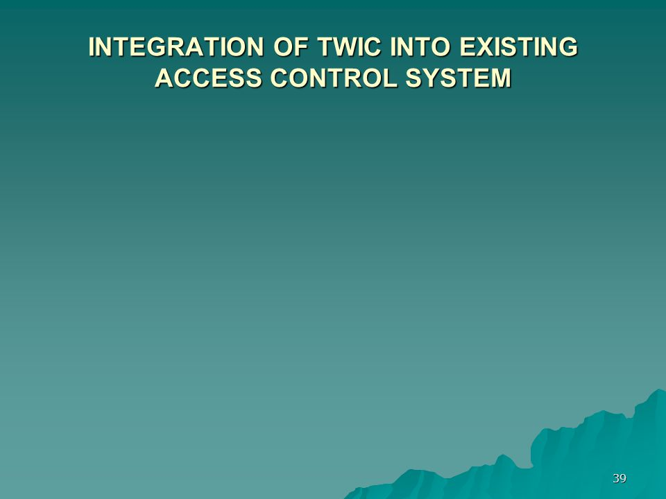 INTEGRATION OF TWIC INTO EXISTING ACCESS CONTROL SYSTEM