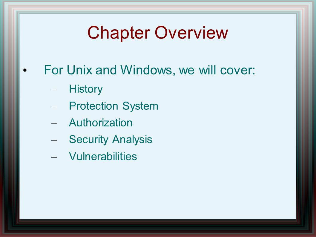 Chapter Overview For Unix and Windows, we will cover: History