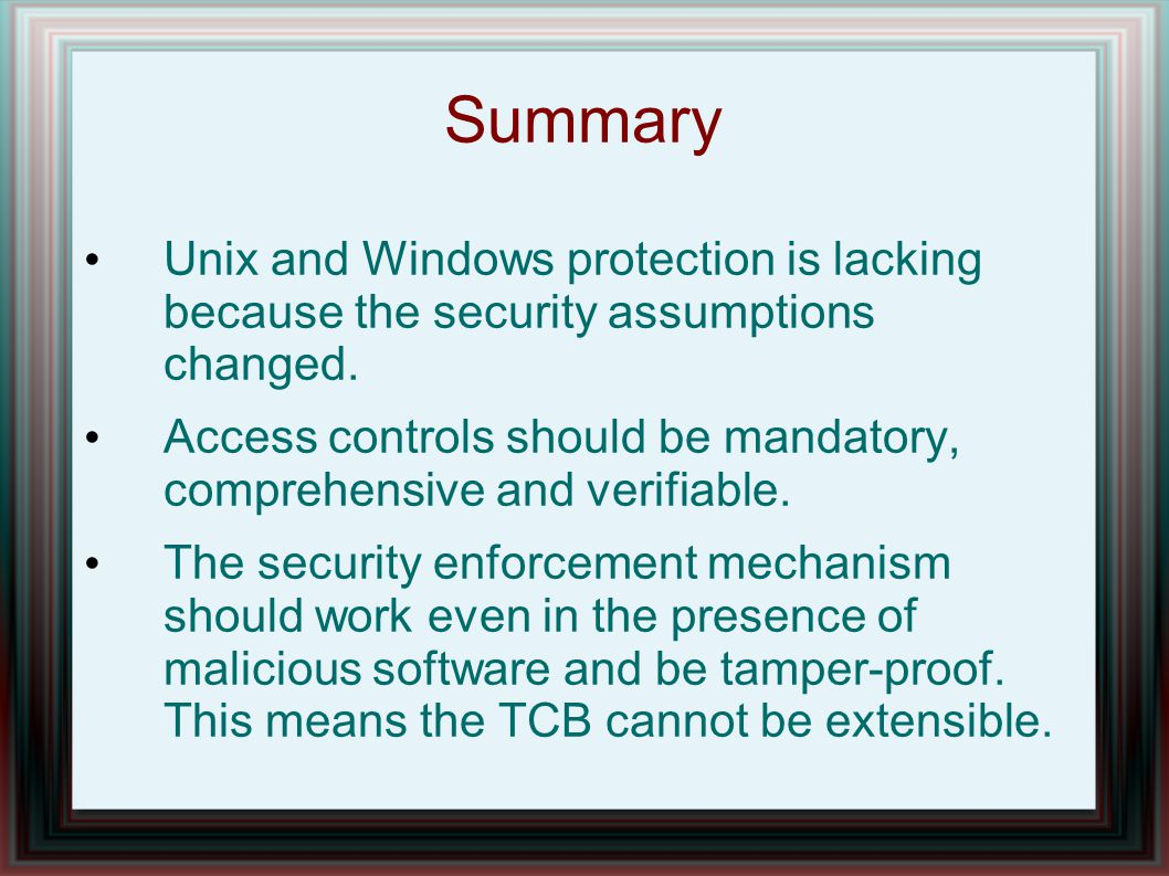 Summary Unix and Windows protection is lacking because the security assumptions changed.
