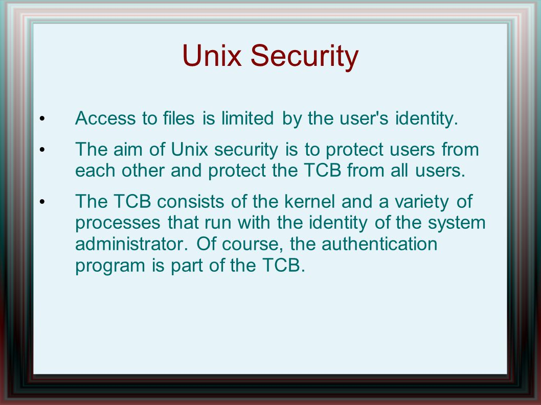 Unix Security Access to files is limited by the user s identity.