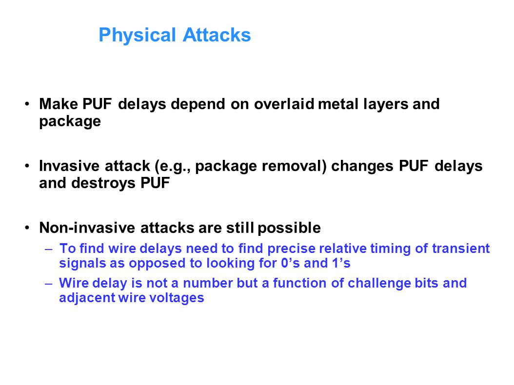 Physical Attacks Make PUF delays depend on overlaid metal layers and package.