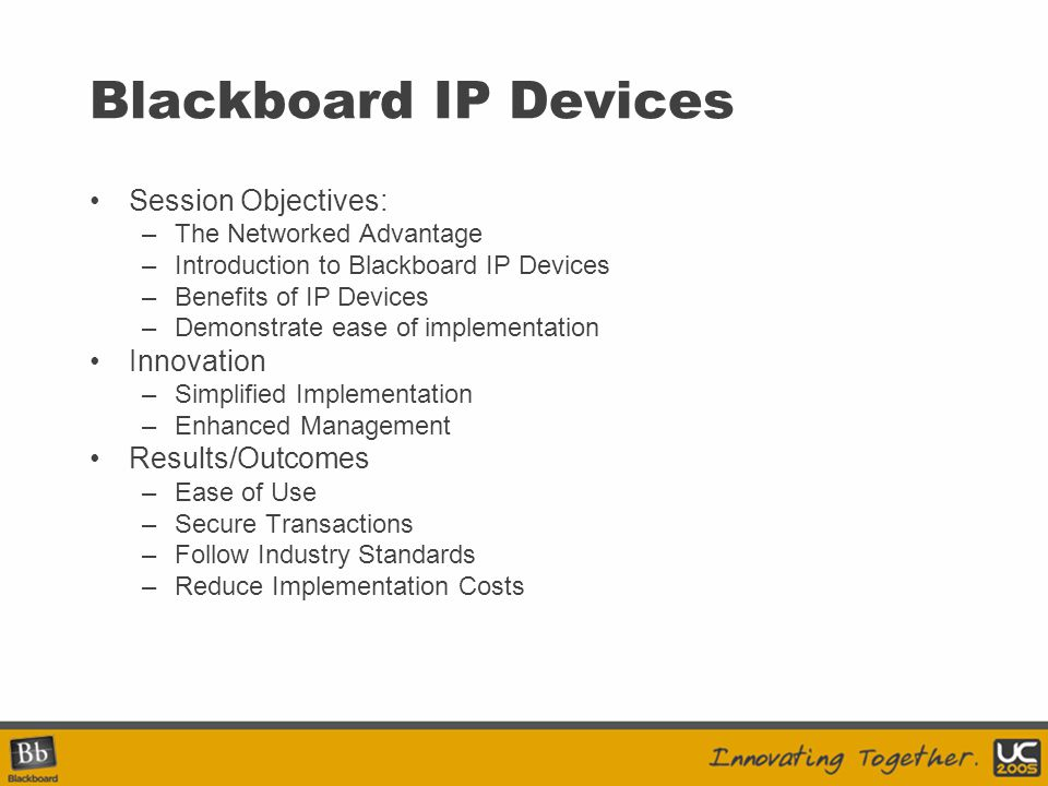Blackboard IP Devices Session Objectives: Innovation Results/Outcomes