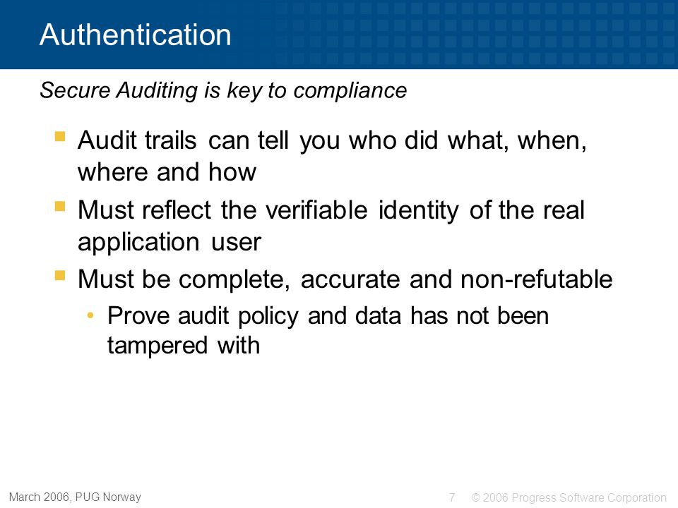 Authentication Auditing in OpenEdge® Secure Auditing is key to compliance. Audit trails can tell you who did what, when, where and how.