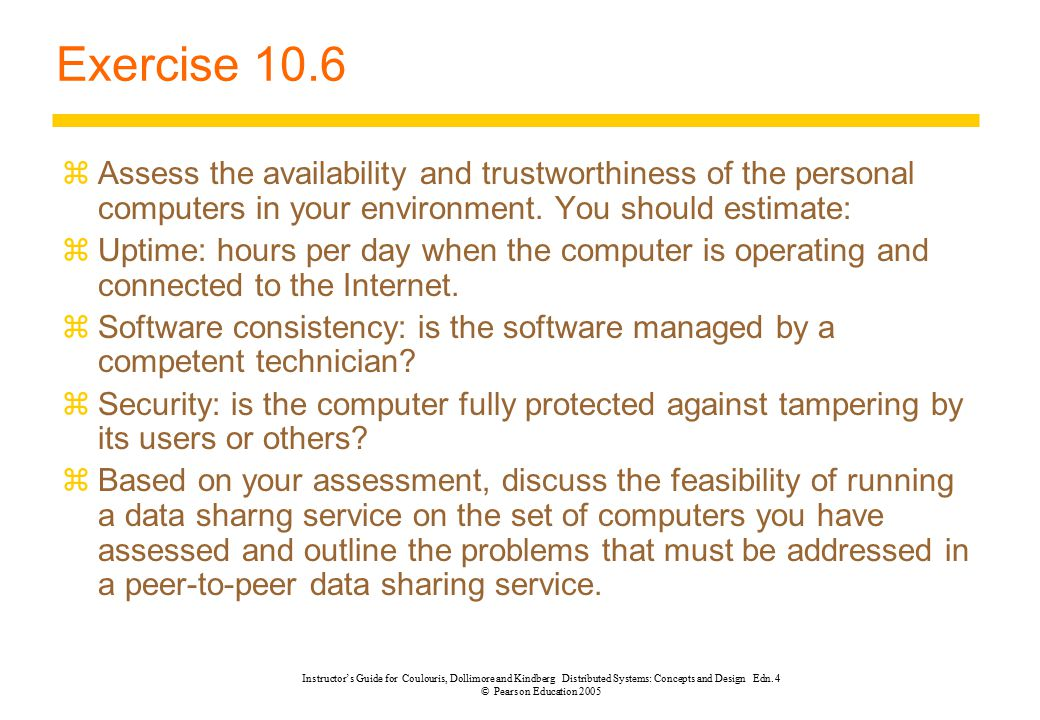 Exercise 10.6 Assess the availability and trustworthiness of the personal computers in your environment. You should estimate: