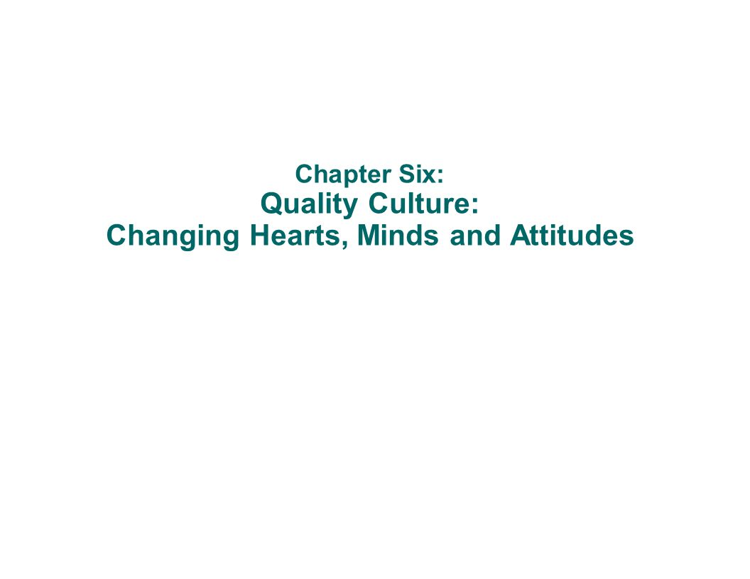 Chapter Six: Quality Culture: Changing Hearts, Minds and Attitudes