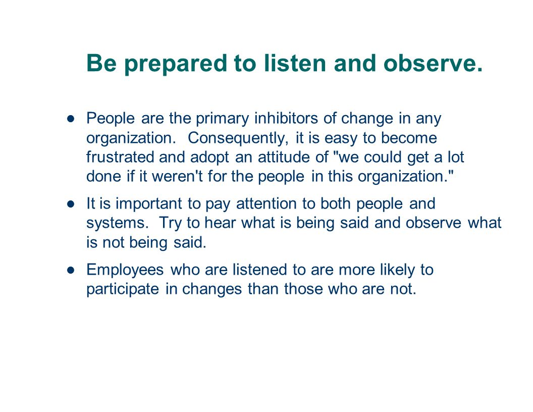 Be prepared to listen and observe.