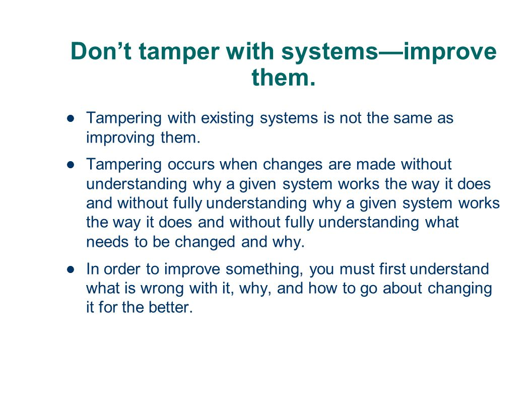 Don't tamper with systems—improve them.