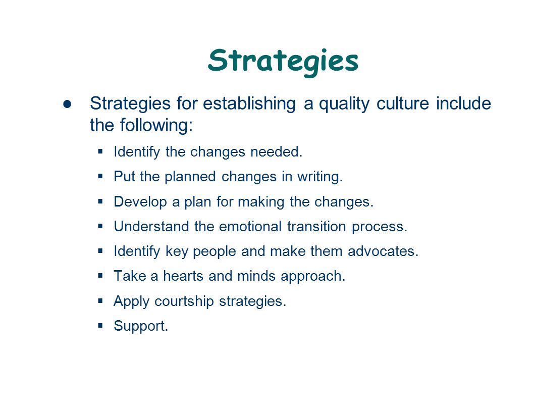 Strategies Strategies for establishing a quality culture include the following: Identify the changes needed.