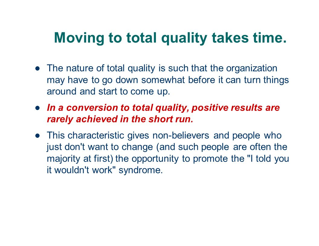 Moving to total quality takes time.