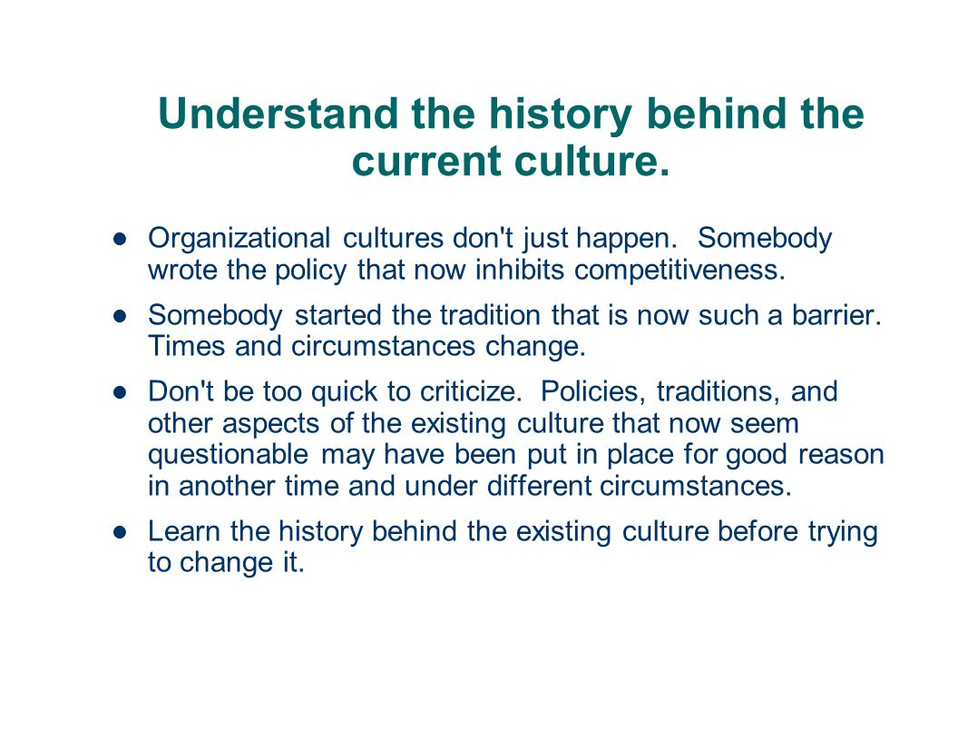 Understand the history behind the current culture.