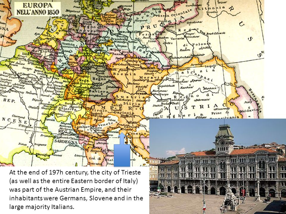At the end of 197h century, the city of Trieste (as well as the entire Eastern border of Italy) was part of the Austrian Empire, and their inhabitants were Germans, Slovene and in the large majority Italians.
