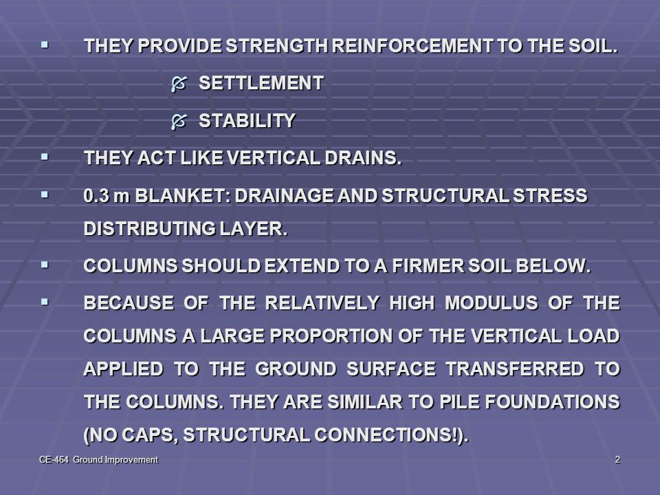 THEY PROVIDE STRENGTH REINFORCEMENT TO THE SOIL. SETTLEMENT STABILITY