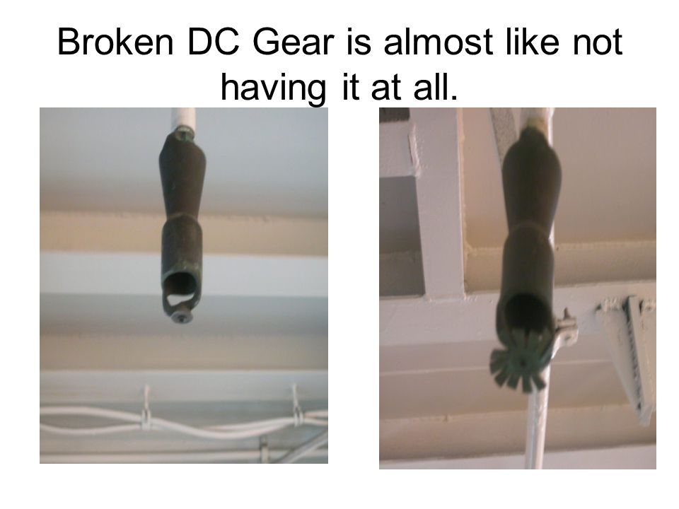 Broken DC Gear is almost like not having it at all.