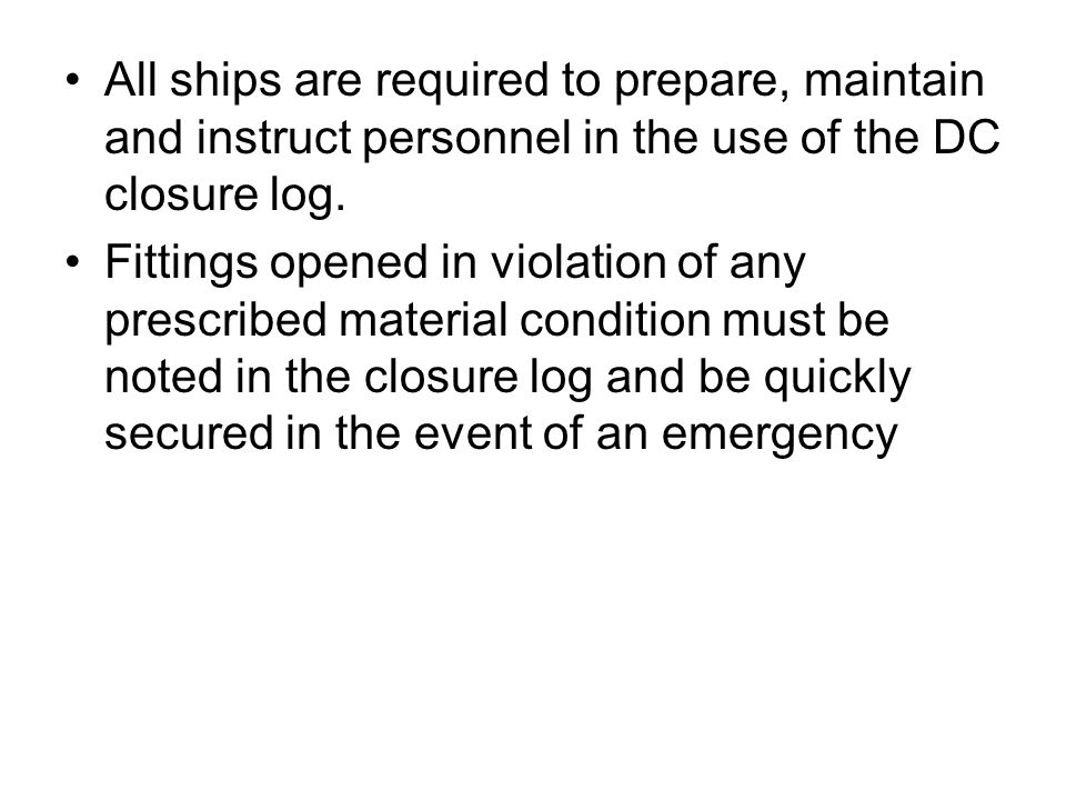 All ships are required to prepare, maintain and instruct personnel in the use of the DC closure log.