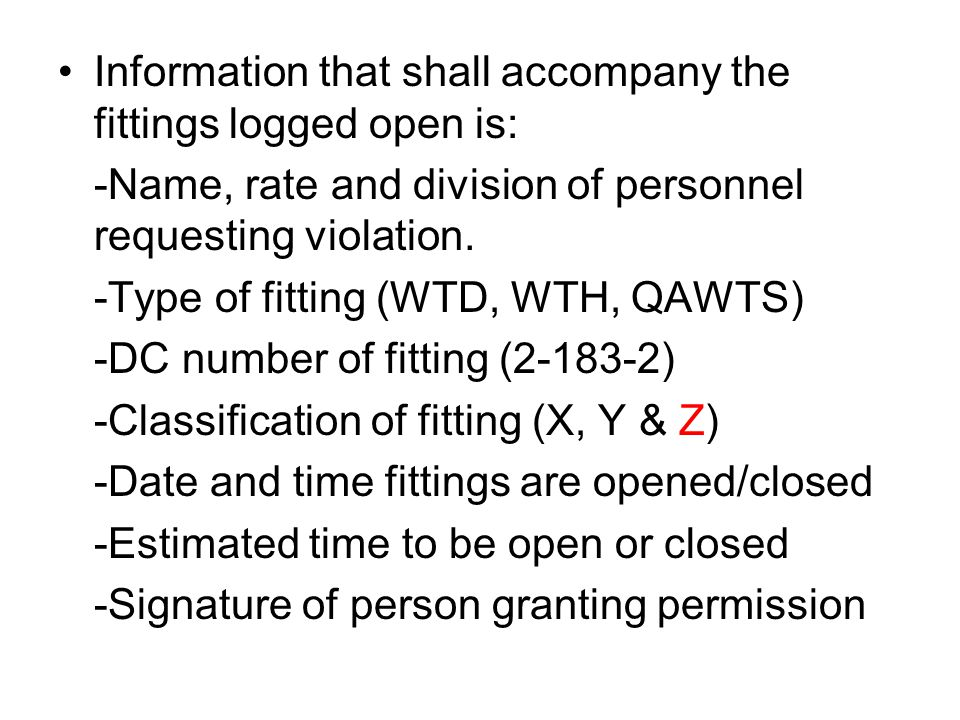 Information that shall accompany the fittings logged open is: