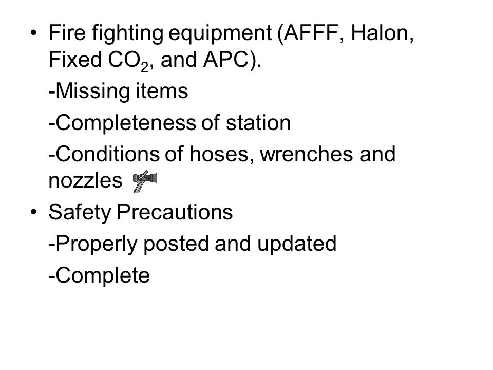 Fire fighting equipment (AFFF, Halon, Fixed CO2, and APC).