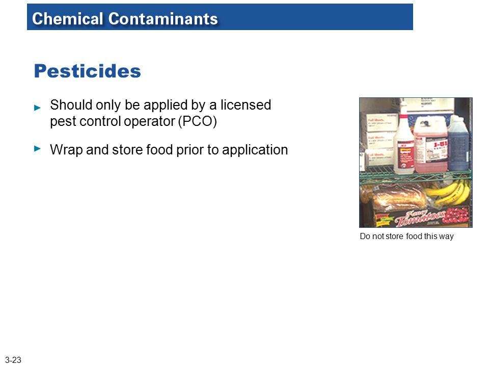 Pesticides Should only be applied by a licensed pest control operator (PCO) Wrap and store food prior to application.
