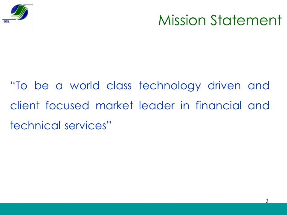 Mission Statement To be a world class technology driven and client focused market leader in financial and technical services